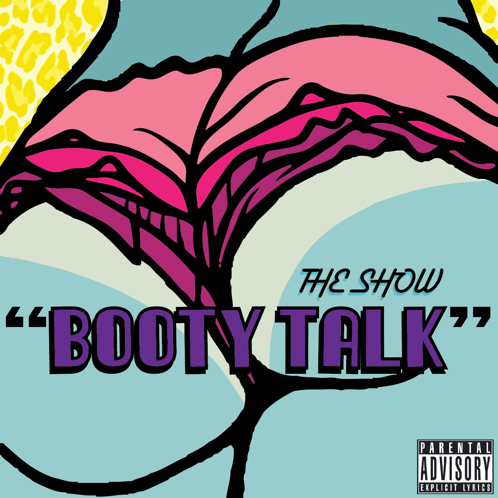 The Show - Booty Talk (Prod by Mizzy Beatz)