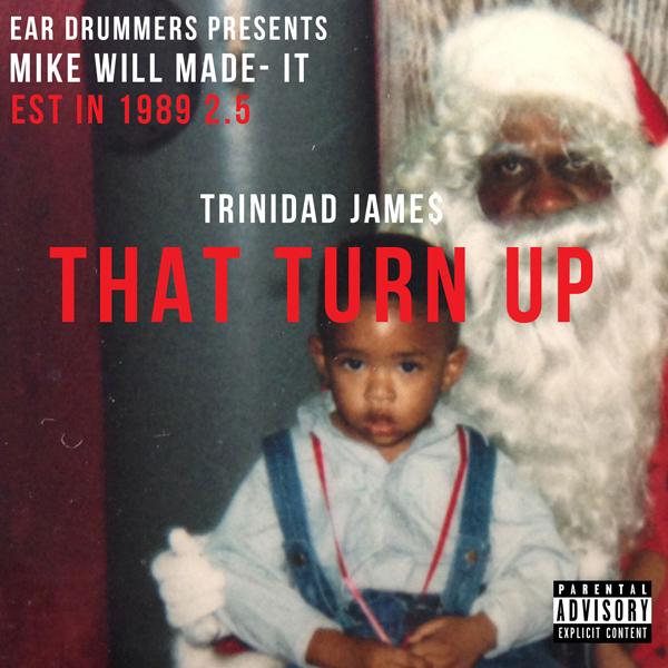 Trinidad James - That Turn Up (Prod by Mike WiLL Made It)