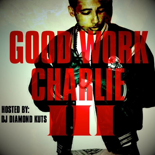 Charlie Heat - Good Work Charlie Vol. 3 (Mixtape) (Hosted by DJ Diamond Kuts)