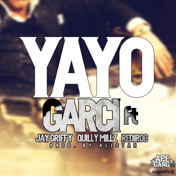 Garci - Yayo Ft. Jay Griffy, Quilly Millz & Rediroc (Prod by All Star)