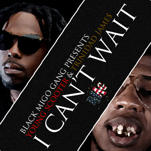 Young Scooter x Trinidad James - I Can't Wait