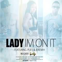 Lady (@ThisisLady) – I'm On It Ft. @Plies & @Jeremih
