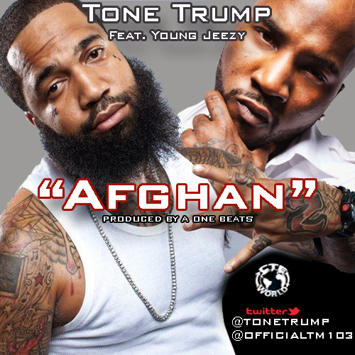 CTE&#8217;s Newest Member @ToneTrump &#8211; Afghan Ft. Young Jeezy