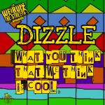 Dizzle (@DopeDizzle) – What You Think That We Think Is Cool