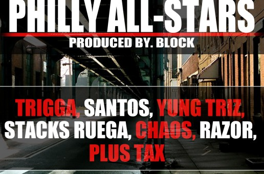 DJ FM – Philly Allstars Ft Trigg, Santos, Yung Triz, Stacks Ruega, Chaos, Razor & Plus Tax