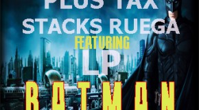Razor, Plus Tax, Stacks Ruega & LP – Batman (Prod by Astronauts)