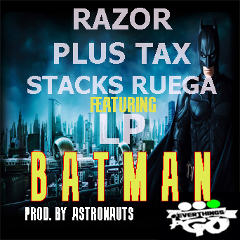BATMANN-copy Razor, Plus Tax, Stacks Ruega & LP - Batman (Prod by Astronauts)