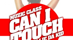 Muzic Class &#8211; Can I Touch Ft. Gillie Da Kid
