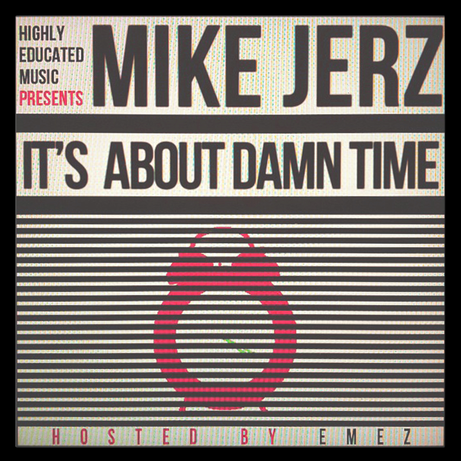 jerzFinalfront Mike Jerz (@MikeJerz) - Its About Damn Time (Mixtape) (Hosted by @EMEZ)