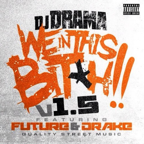 dj-drama-we-in-this-bitch-1-5-featuring-future-drake-HHS1987-2012 DJ Drama - We In This Bitch 1.5 Ft. Future & Drake