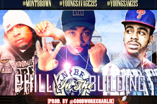 @MontBrown x @YoungSavage215 x @YoungSam215 – Philly In The Building (Prod. @GoodWorkCharlie)