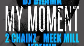 DJ Drama  My Moment Ft. 2 Chainz, Meek Mill &amp; Jeremih