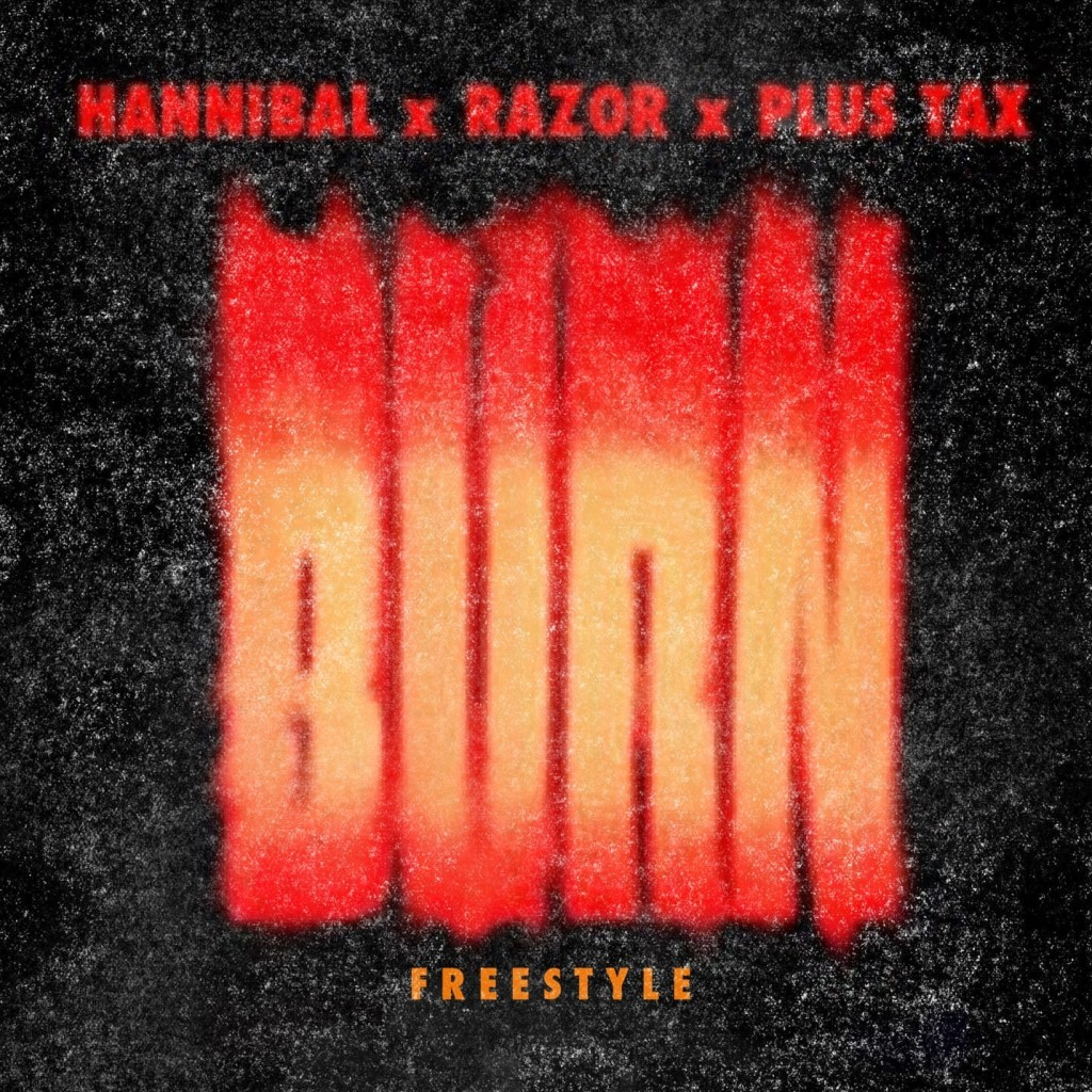 Hannibal x Razor x Plus Tax - Burn Freestyle