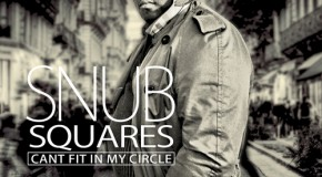 SNUB (@InKrowdSnub) – Squares Can't Fit In My Circle (Mixtape)