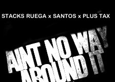 Stacks Ruega x Santos x Plus Tax – Aint No Way Around It