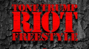 Tone Trump (@ToneTrump) &#8211; Riot Freestyle
