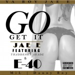 JAE E (@yaboyjaee) – Go Get It Ft. E40 and Thaddeous Shade (Prod. by Vybe)