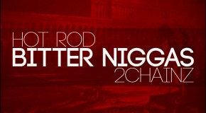 2 Chainz (@2chainz) x Hot Rod (@OfficialHotRod) – Bitter Niggas