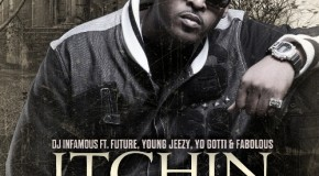 DJ Infamous &#8211; Itchin (Remix) Ft. Future, Young Jeezy, Yo Gotti &amp;amp; Fabolous