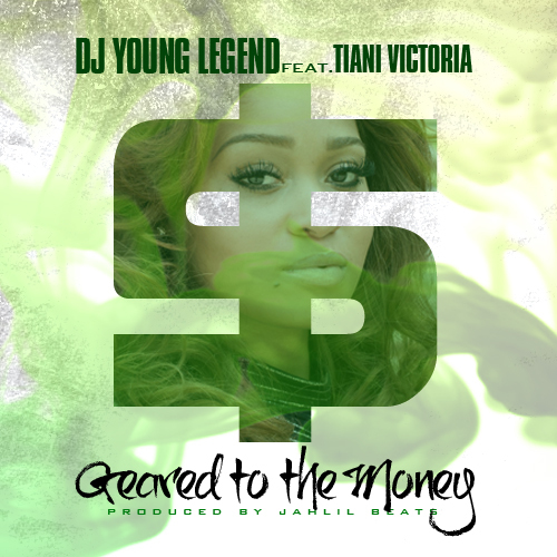 DJ Young Legend x Tiana Victoria - Geared To The Money (Pord. By Jahlil Beats)