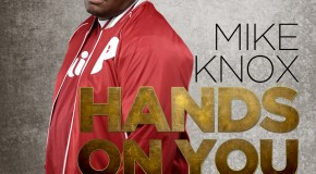 Mike Knox (@MikeKnox215) &#8211; Hands On You Ft. @Guordan (Prod by Diioiabeats)