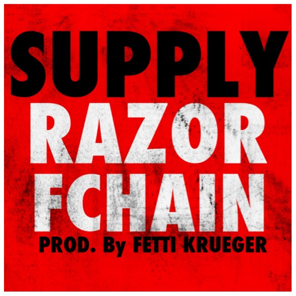 Razor - Supply Ft. FChain (Prod by Fetti Krueger)