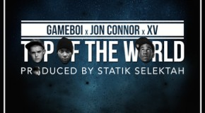 Gameboi (@iAmGameboi) &#8211; Top Of The World Ft. XV (@XtotheV) and Jon Connor (@JonConnorMusic) (Prod. by