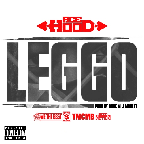 Ace Hood - Leggo (Prod by Mike Will Made It)