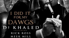 DJ Khaled – I Did It For My Dawgs Ft. Rick Ross, Meek Mill, French Montana x Jadakiss