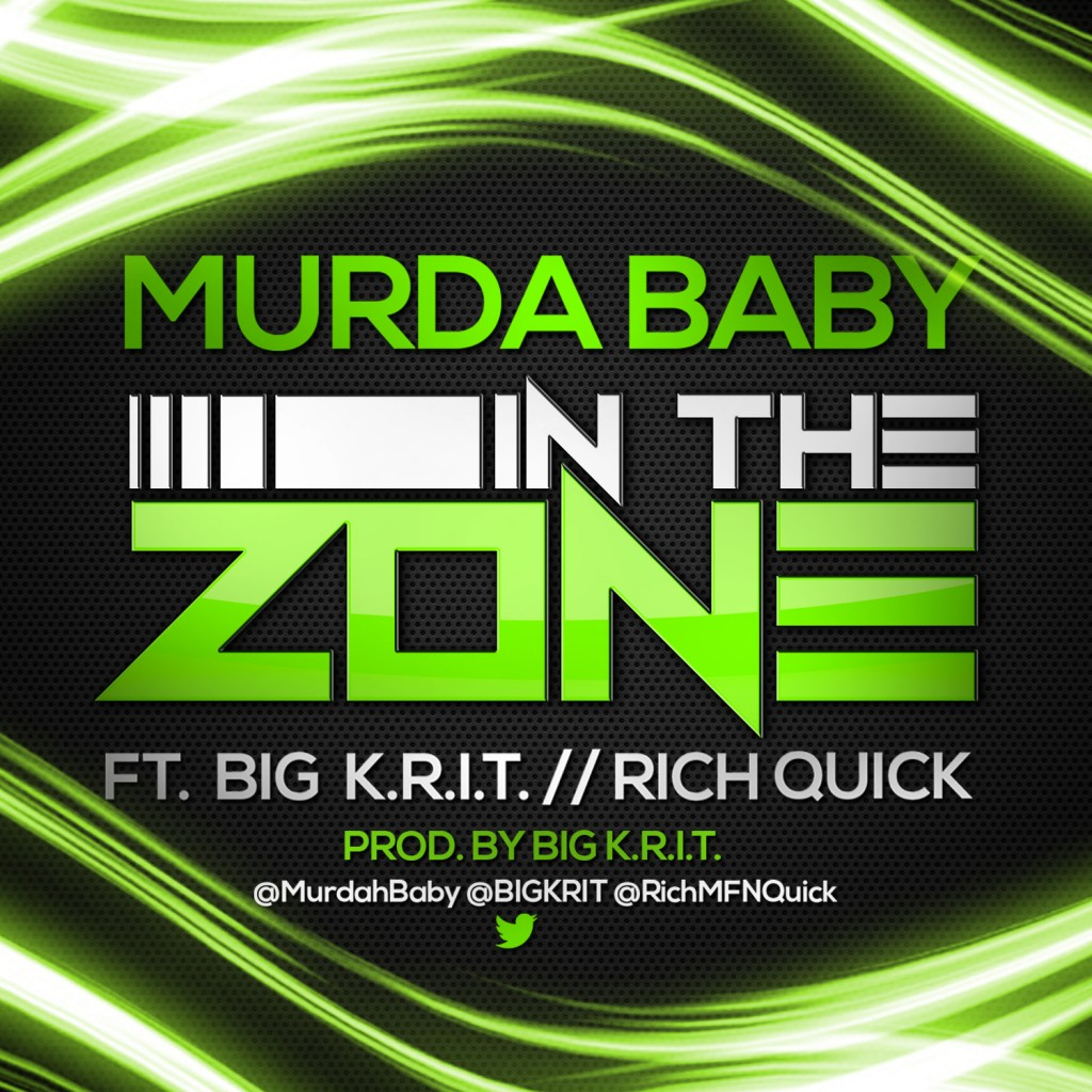 Murdah Baby - In The Zone Ft. Big K.R.I.T. & Rich Quick
