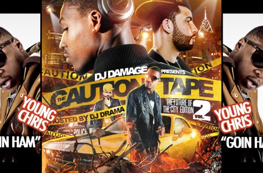 Young Chris – Goin Hamm (Prod by Mike Jerz) **LEAK** Off  DJ Damage Caution Tape 2 Mixtape