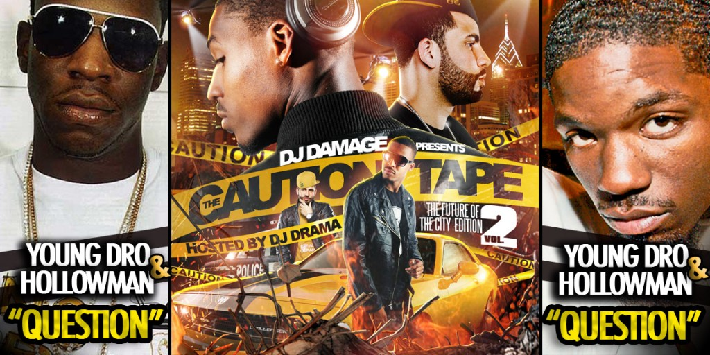 young-dro-x-hollowman-question-DJ-damage-caution-tape-2-dj-drama-chad-west-HHS1987-2012-1024x512 Young Dro x Hollowman - Question (Produced by Chad West)
