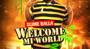 Slime Balla (@SlimeMoney)- Welcome 2 Mi World 2 (Vol.3) (Mixtape Artwork)