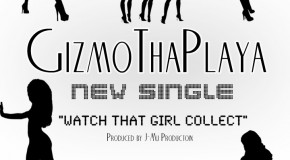 GizmoThaPlaya (@GizmoThaPlaya)- Watch That Girl Collect (Prod.@JmuProduction)