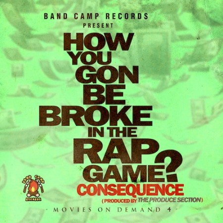Consequence – How You Gon Be Broke In The Rap Game