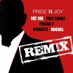 Fat Joe – Pride N Joy (Remix) Ft. Trey Songz, Pusha T, Ashanti x Miguel