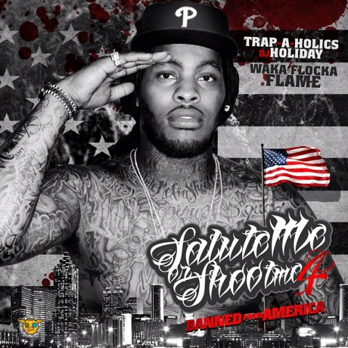 Waka Flocka - Salute Me or Shoot Me 4 (Banned From America) (Mixtape)