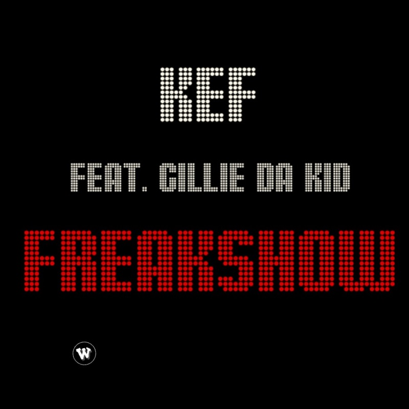 Kef - Freak Show Ft. Gillie Da Kid