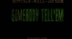 Nottz (@NottzRaw) – Somebody Tell Em Ft. Jay Rock & WOLL (Prod. by Nottz)