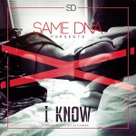 Same DNA (@SAME_DNA @ACESAMEDNA @WA_KING @THEREALMILSDE) – I Know