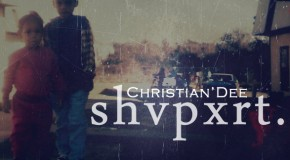 Christian&#8217;Dee (@ChristianDeeLA) &#8211; SHVPXRT (MixTape)
