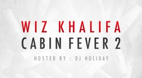 Wiz Khalifa (@RealWizKhalifa) – Cabin Fever 2 (Mixtape) (Hosted by DJ Holiday)