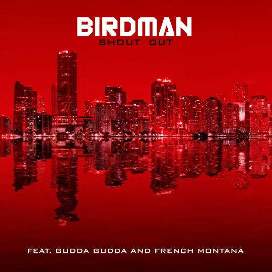 Birdman - Shout Out Ft. French Montana x Gudda Gudda (Prod by Young Chop)