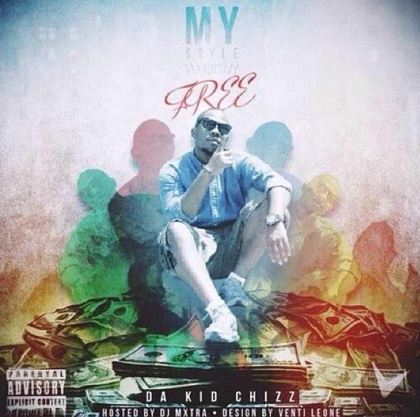 Chizz (@DaKidChizz) - #MyStyleAintFree (Mixtape) Hosted By DJ MXTRA