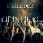 Dizzle Dizz (@DizzleXDizz) – Up In Here