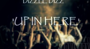 Dizzle Dizz (@DizzleXDizz) &#8211; Up In Here