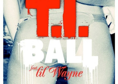 T.I. – Ball Ft. Lil Wayne (Prod by Rico Love and Earl & E)