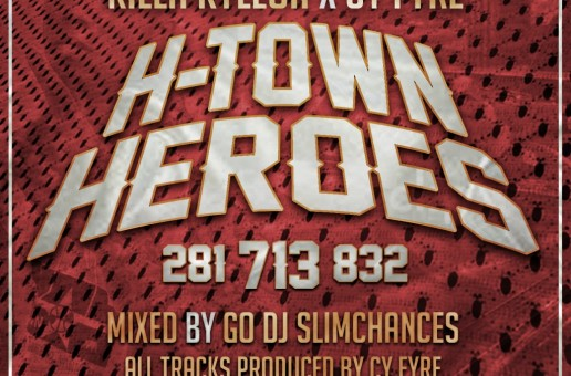 Killa Kyleon (@KILLAKYLEON) x Cy Fyre (@CyFyre) – H-Town Heroes (Mixtape) (Hosted by @djslimchances)