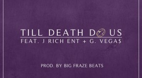 Big Fraze (@BigFrazeBeats) Ft. J Rich (@JRichENT) &#038; G.Vega$ (@BlockNRollVegas) &#8211; Till Death Do Us