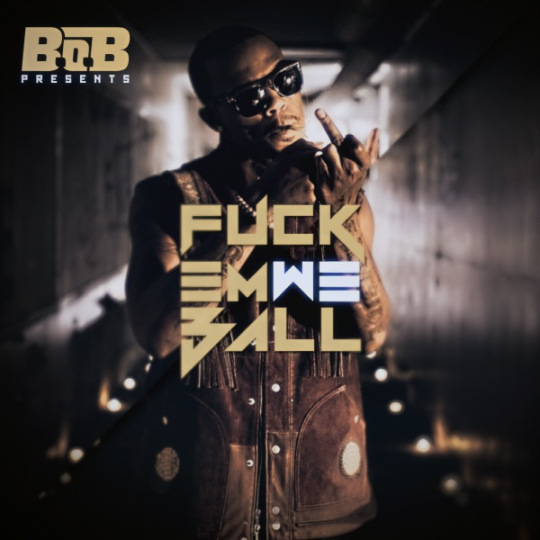 B.o.B - Fuck Em We Ball (Mixtape)
